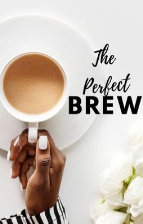 The Perfect Brew by xojuicexo