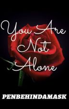 You Are Not Alone (A Phantom of the Opera Fanfiction) by penbehindamask