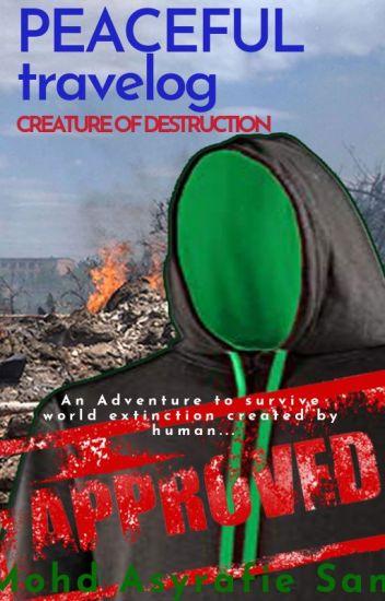 PEACEFUL travelog - CREATURE OF DESTRUCTION