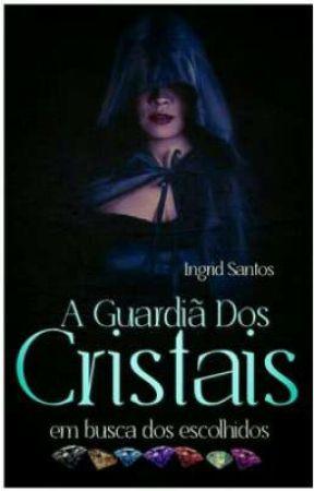 A guardiã dos cristais by IngridSantos319