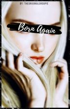 Born Again (TVD/The Vampire Diaries FANFICTION) by THE0riginalGroupie