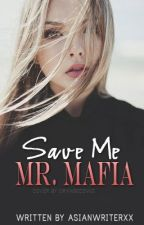 Save me Mr.Mafia by AsianWriterxX