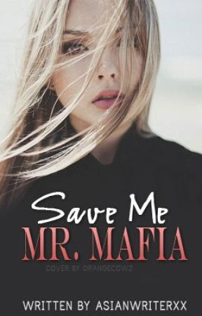 Save me Mr.Mafia by AsianWriterxX