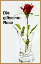 Die gläserne Rose by TomSchreiblehrling