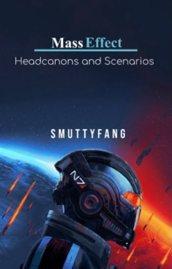 Mass Effect Trilogy Headcanons and Scenarios - Fang - Wattpad
