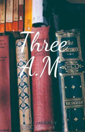 Three A.M. by Chariiiee