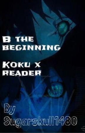 B the Beginning Koku X Reader  by sugarskull1480