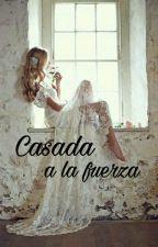 Casada a la fuerza by SweetLady_123