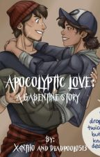 Apocalyptic Love - A Gabentine Story by X4NTH0