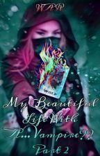 My Beautiful Life With A.....Vampire???(PART-2) by AnushkaNath
