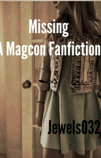 Missing~ A Magcon Fanfiction