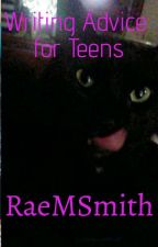 Writing Advice for Teens by RaeMSmith