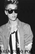 Daría todo por ti [Justin Bieber y tú] by JossVivero