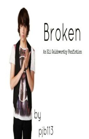 Broken (Eli Goldsworthy Fanfic) by pjb113