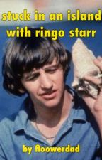 stuck in an island with ringo starr by floowerdad