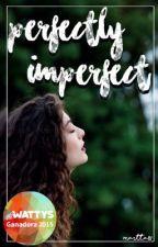 (Borrador) Perfectly Imperfect [GANADORA WATTYS ELECCIÓN DEL PÚBLICO] by martta81