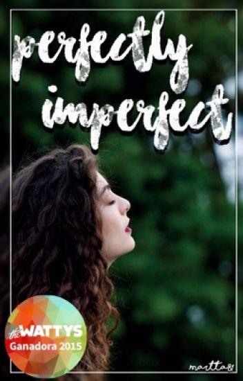 (Borrador) Perfectly Imperfect [GANADORA WATTYS ELECCIÓN DEL PÚBLICO]