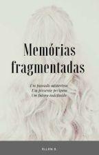 Memórias fragmentadas  by Ellen2319