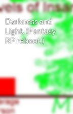 Darkness and Light. (Fantasy RP reboot.) by shadowfire13