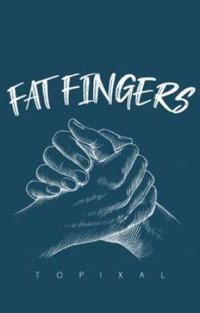 Fat Fingers  by Topixal