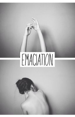 Emaciation (UNDER MAJOR CONSTRUCTION)