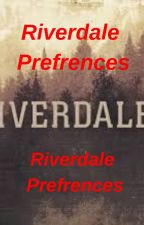 Riverdale Preferences by alertIamafangirl