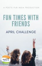 Fun Times with Friends Challenge (CLOSED) by PoetsPubIndia