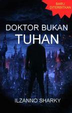 DOKTOR BUKAN TUHAN by IlzannoSharky