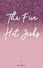 The Five Hot Jerks by ds_inoferio13