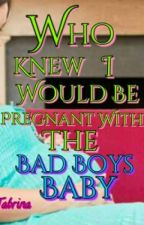 Who Knew I Would Be Pregnant with the Bad Boys Baby by Tabrina