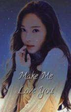 Make Me Love You by justoncecoffee