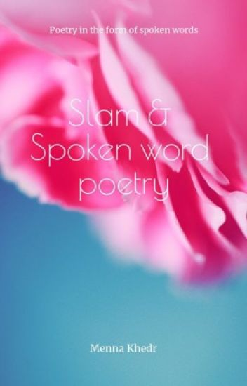 Slam & Spoken Word Poetry - Menna Khedr - Wattpad