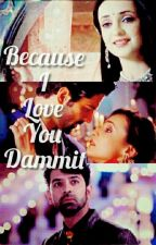 Because I love you dammit  by Angle_arshi