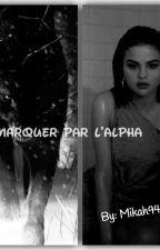 Marquer par l'Alpha [Histoire Terminer✔ ] by Mikah94