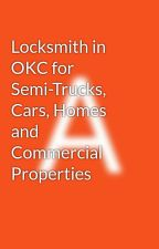 Locksmith in OKC for Semi-Trucks, Cars, Homes and Commercial Properties by adriennebarn