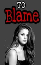 To Blame (On-Going) by RealXhylin