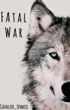 Fatal War by Cavalier_Spaniel