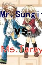 Mr.Sungit vs. Ms.Taray by MyOnlyOne28