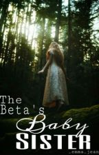 The Beta's Baby Sister by xgirl_gone_badx