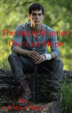 The Maze Runner: Our Last Hope (Thomas Love Story) DISCONTINUED by x_Alex_chan_x