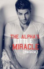 The Alpha's Little Miracle by yung_poppy