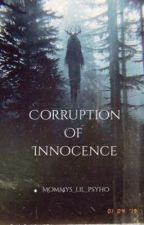 Corruption of Innocence by Mommys_lil_psycho
