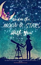 Under the Moon and Stars With You by JupiterXVIII