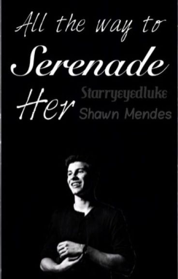 All the way to Serenade her // Shawn Mendes