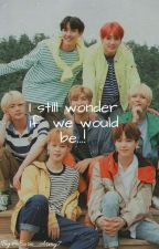 I Still Wonder If We Would Be ...! by sara_army7