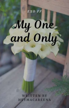 My One and Only  - CA Book 2 (EXO Fan Fiction) by heymacaREENA