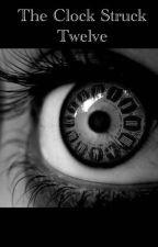 The Clock Struck Twelve by AngelHidingHorns