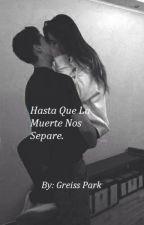 Hasta Que La Muerte Nos Separe [HoSeok Y TN] by GreisPark