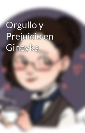 Orgullo y Prejuicio en Gineyka by LunaeInTenebris