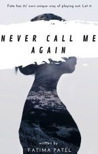 Never Call Me Again by passionfruitwrites